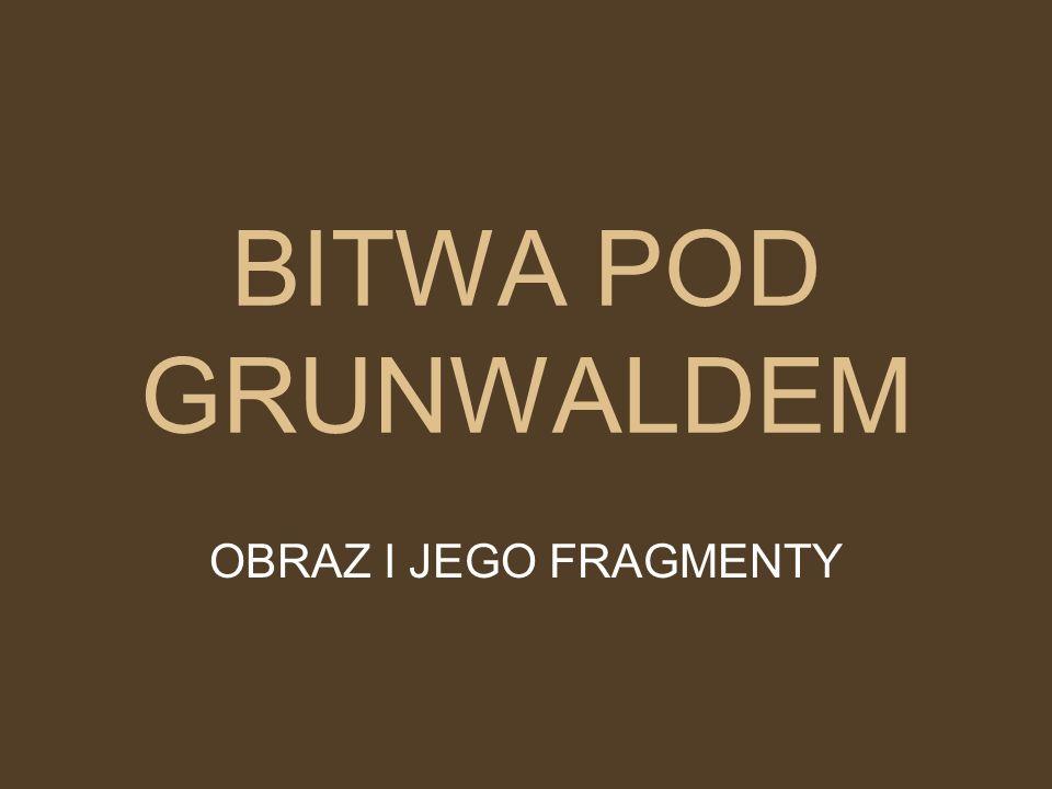 BITWA POD GRUNWALDEM OBRAZ I JEGO FRAGMENTY