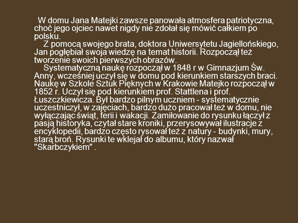 W domu Jana Matejki zawsze panowała atmosfera patriotyczna, choć jego ojciec nawet nigdy nie zdołał się mówić całkiem po polsku.