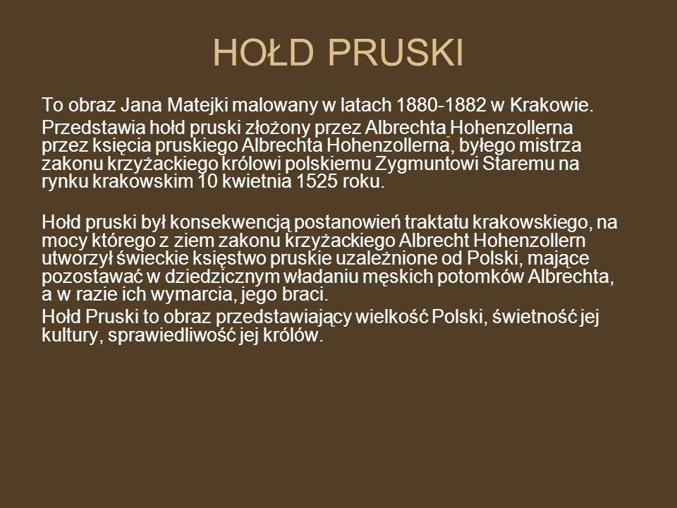 HOŁD PRUSKI To obraz Jana Matejki malowany w latach 1880-1882 w Krakowie.