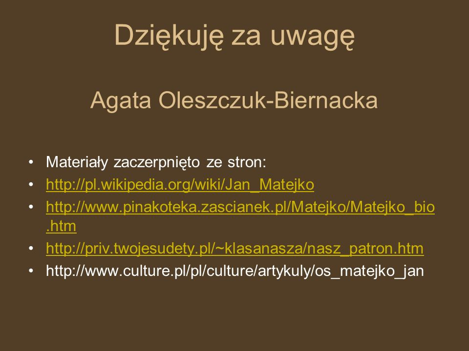 Dziękuję za uwagę Agata Oleszczuk-Biernacka