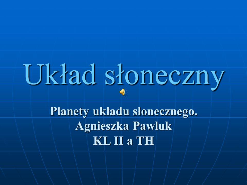 Planety układu słonecznego. Agnieszka Pawluk KL II a TH