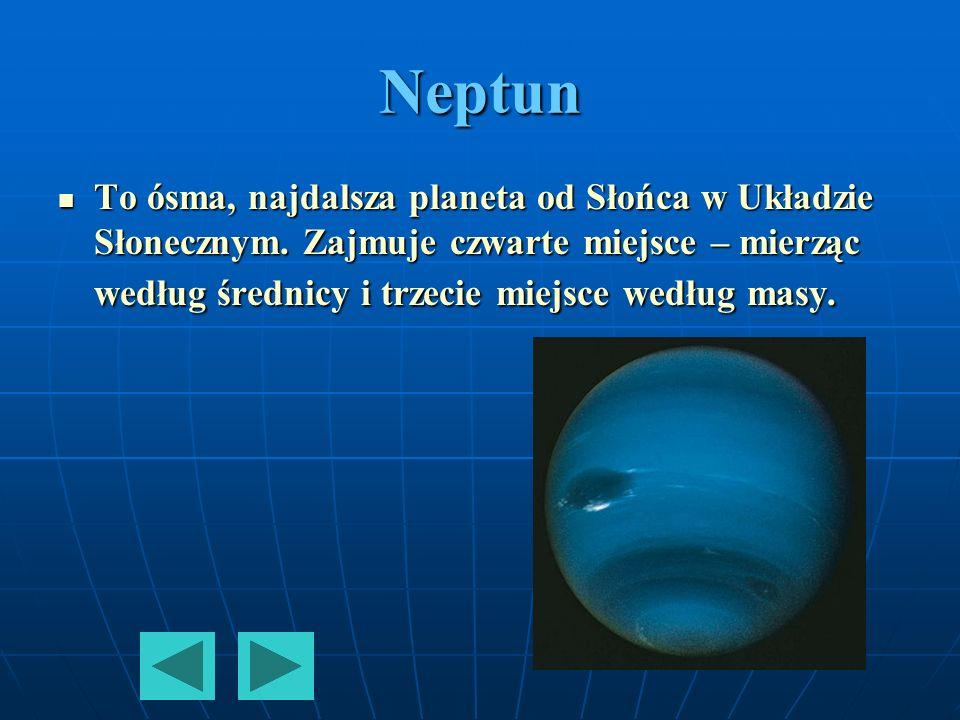 NeptunTo ósma, najdalsza planeta od Słońca w Układzie Słonecznym.