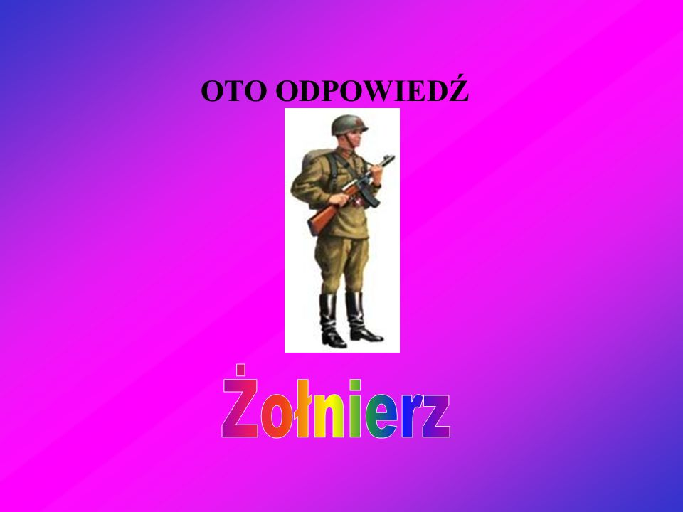 OTO ODPOWIEDŹ Żołnierz