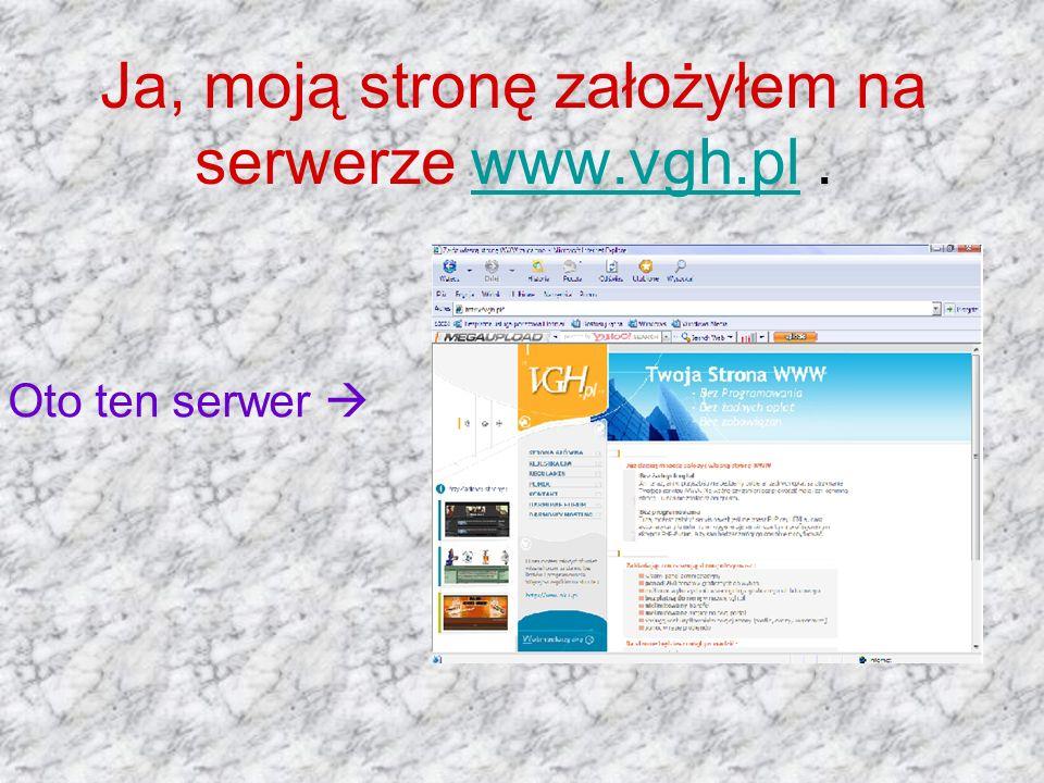 Ja, moją stronę założyłem na serwerze www.vgh.pl .
