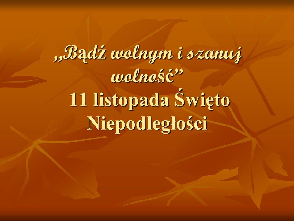 """""""Bądź wolnym i szanuj wolność 11 listopada Święto Niepodległości"""