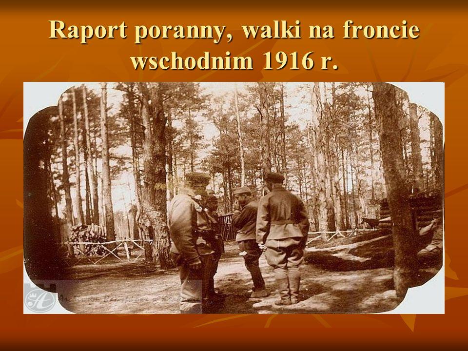 Raport poranny, walki na froncie wschodnim 1916 r.