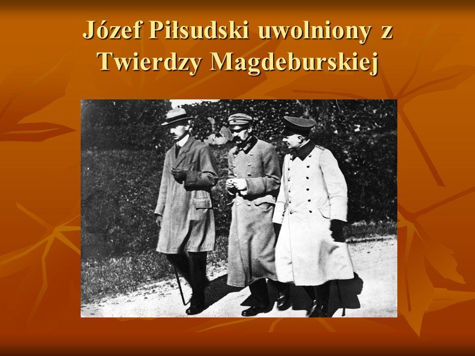 Józef Piłsudski uwolniony z Twierdzy Magdeburskiej