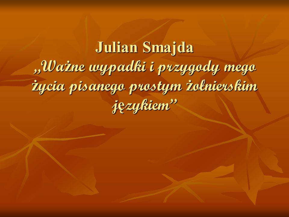 """Julian Smajda """"Ważne wypadki i przygody mego życia pisanego prostym żołnierskim językiem"""