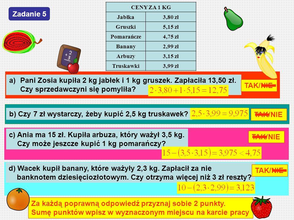 b) Czy 7 zł wystarczy, żeby kupić 2,5 kg truskawek TAK/NIE
