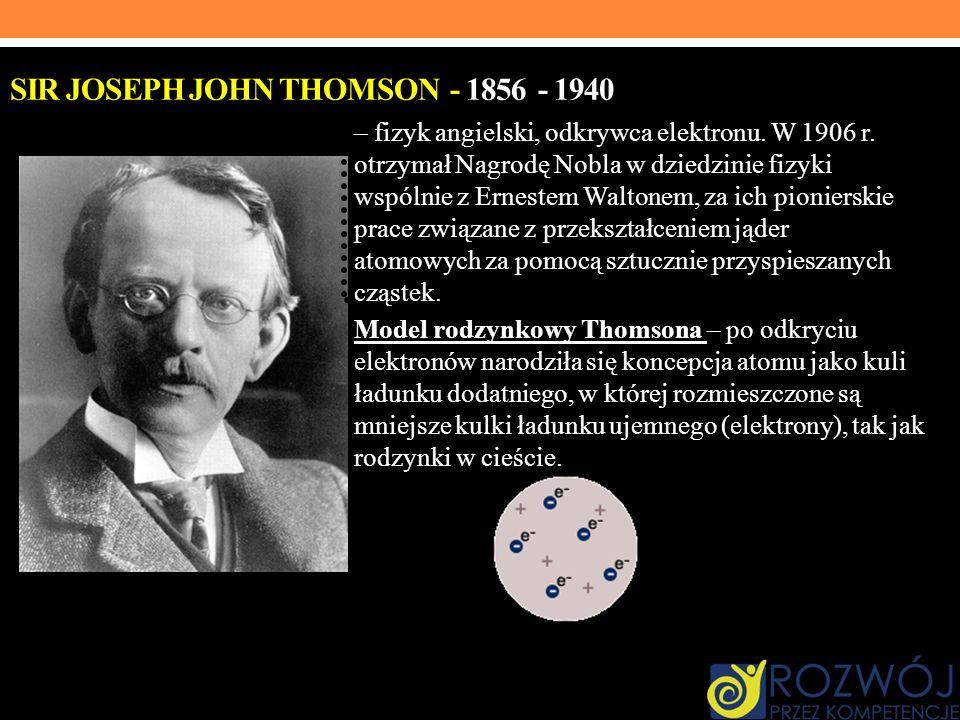 Sir Joseph John Thomson - 1856 - 1940