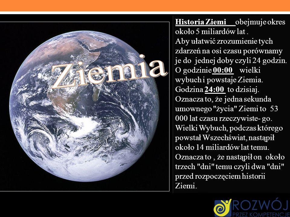 Ziemia Historia Ziemi obejmuje okres około 5 miliardów lat .