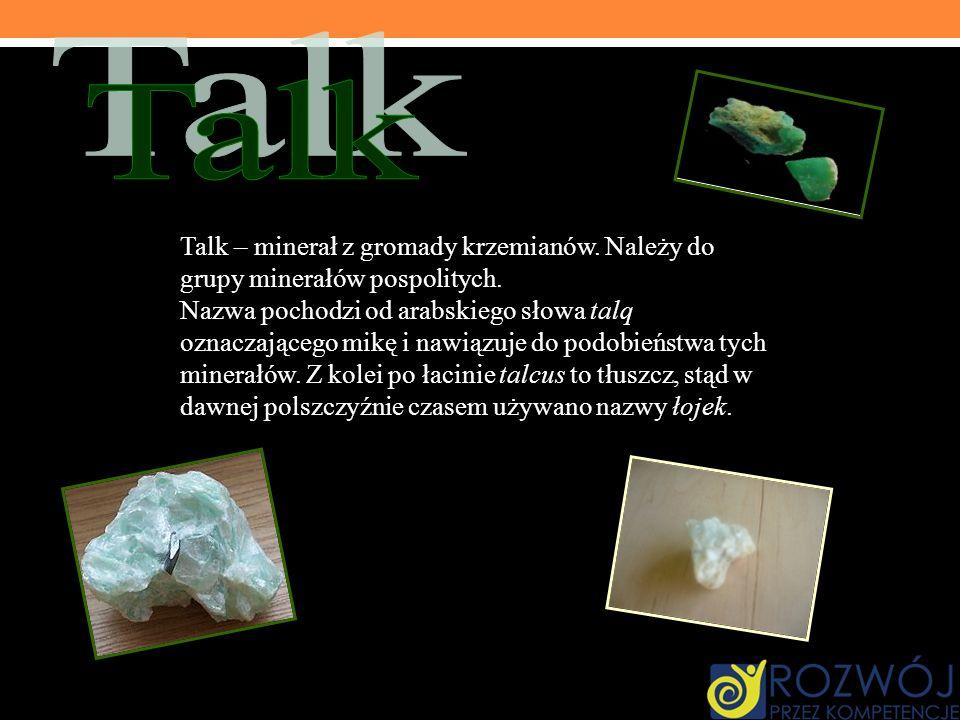 Talk Talk – minerał z gromady krzemianów. Należy do grupy minerałów pospolitych.
