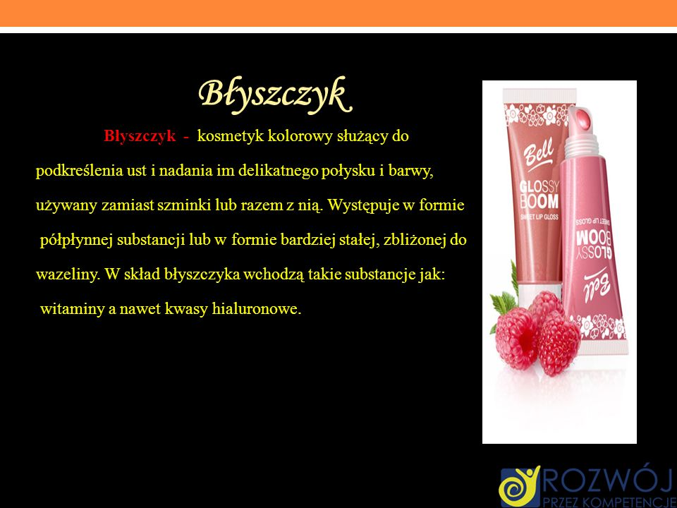 Błyszczyk Błyszczyk - kosmetyk kolorowy służący do