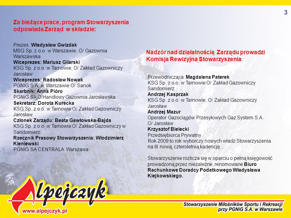 3 Za bieżące prace, program Stowarzyszenia odpowiada Zarząd w składzie: Prezes: Władysław Gwizdak.