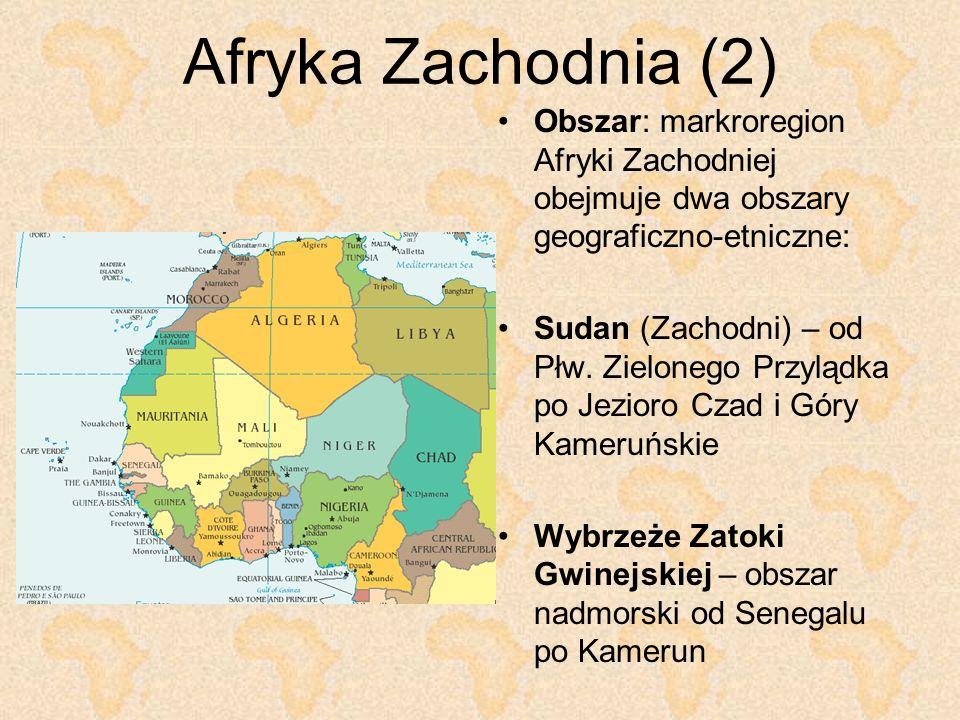 Afryka Zachodnia (2) Obszar: markroregion Afryki Zachodniej obejmuje dwa obszary geograficzno-etniczne: