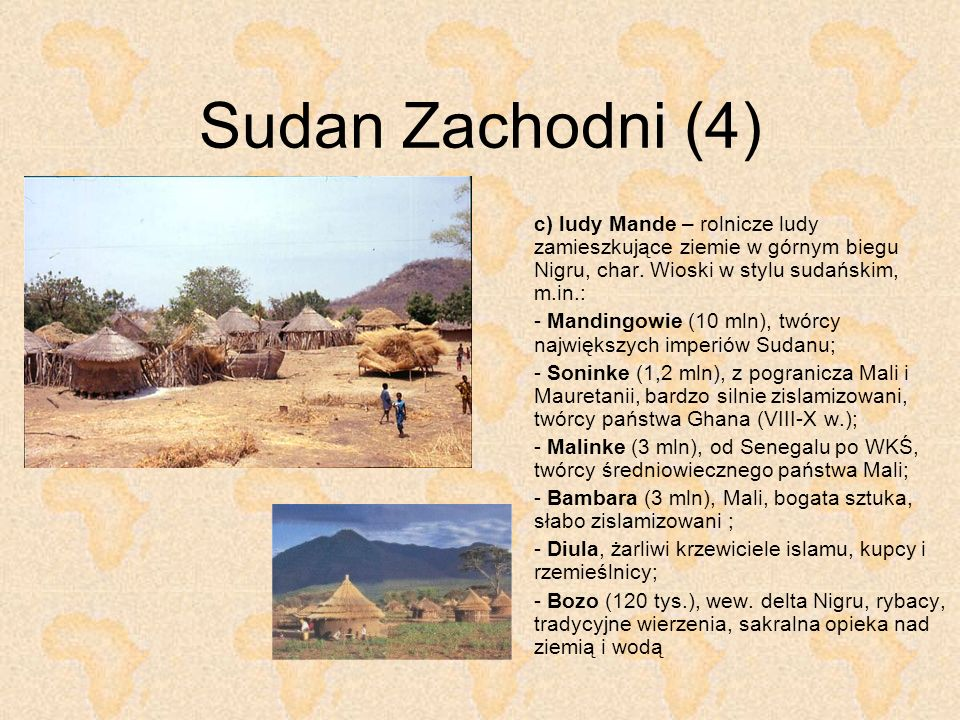 Sudan Zachodni (4) c) ludy Mande – rolnicze ludy zamieszkujące ziemie w górnym biegu Nigru, char. Wioski w stylu sudańskim, m.in.: