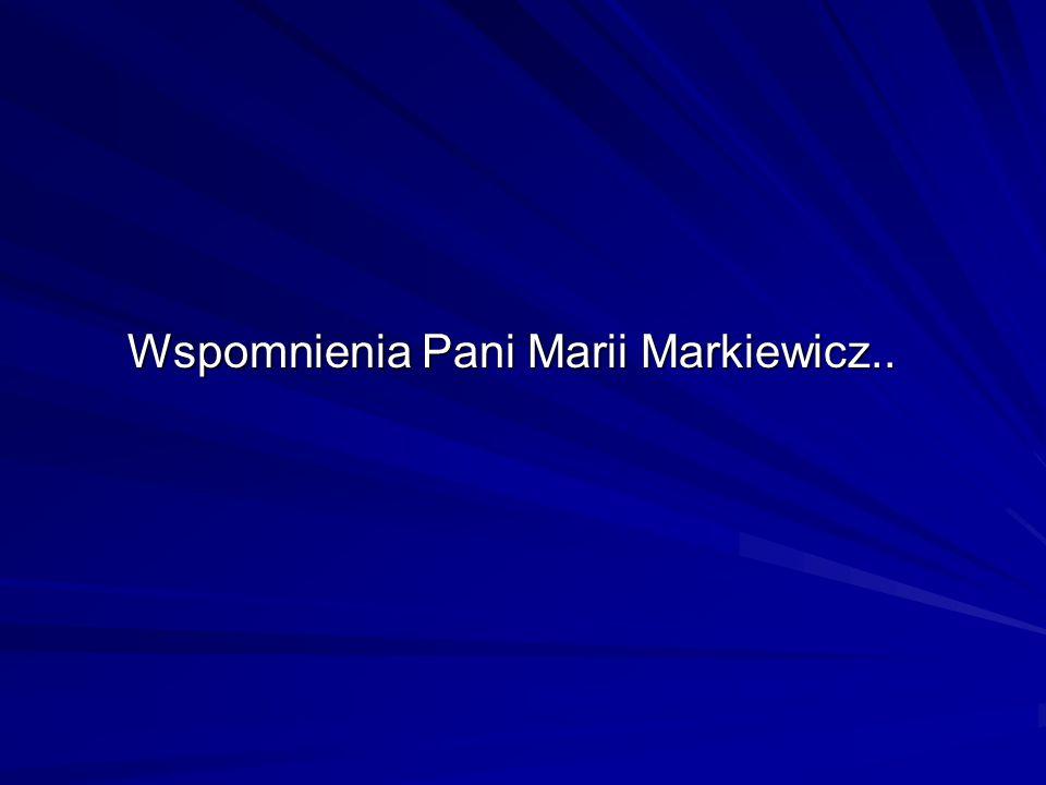 Wspomnienia Pani Marii Markiewicz..