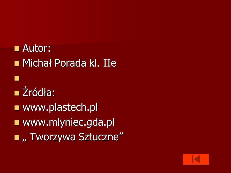 """Autor: Michał Porada kl. IIe Źródła: www.plastech.pl www.mlyniec.gda.pl """" Tworzywa Sztuczne"""