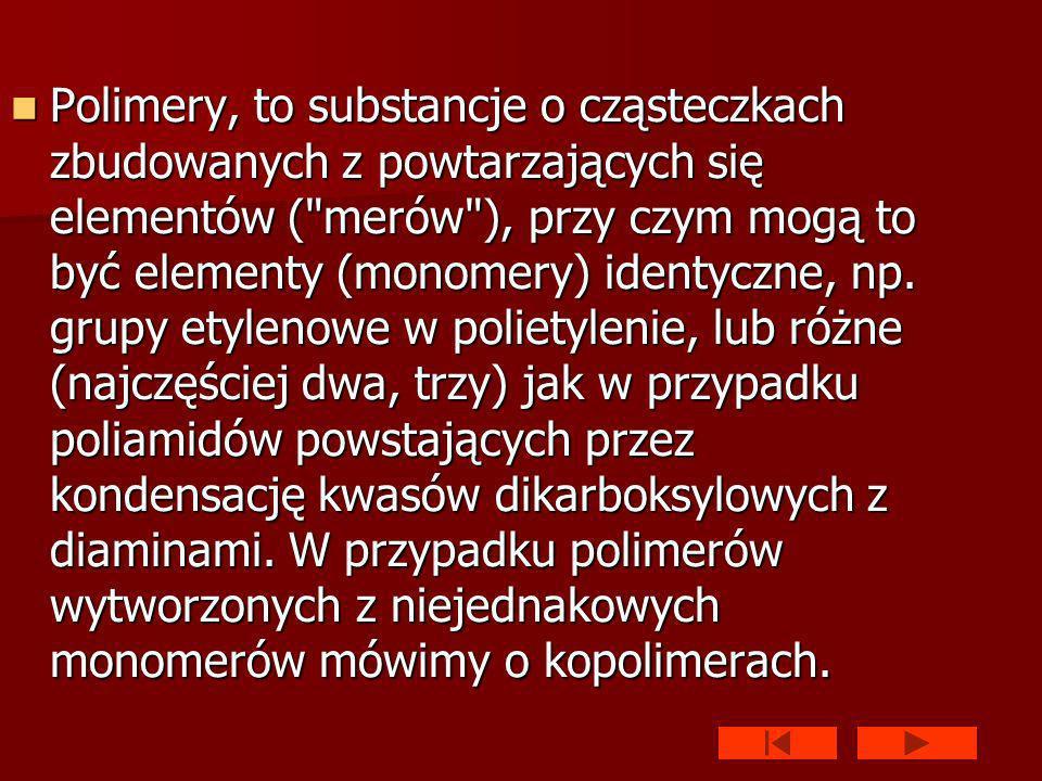 Polimery, to substancje o cząsteczkach zbudowanych z powtarzających się elementów ( merów ), przy czym mogą to być elementy (monomery) identyczne, np.