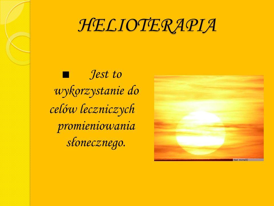 HELIOTERAPIA ■ Jest to wykorzystanie do celów leczniczych promieniowania słonecznego.