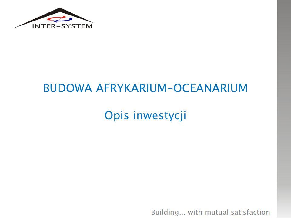 BUDOWA AFRYKARIUM-OCEANARIUM Opis inwestycji