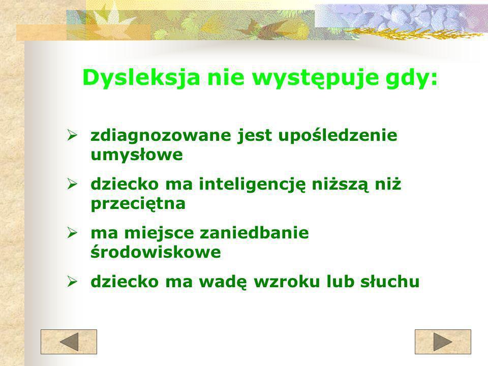 Dysleksja nie występuje gdy: