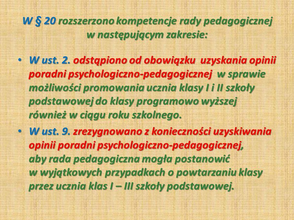 W § 20 rozszerzono kompetencje rady pedagogicznej w następującym zakresie: