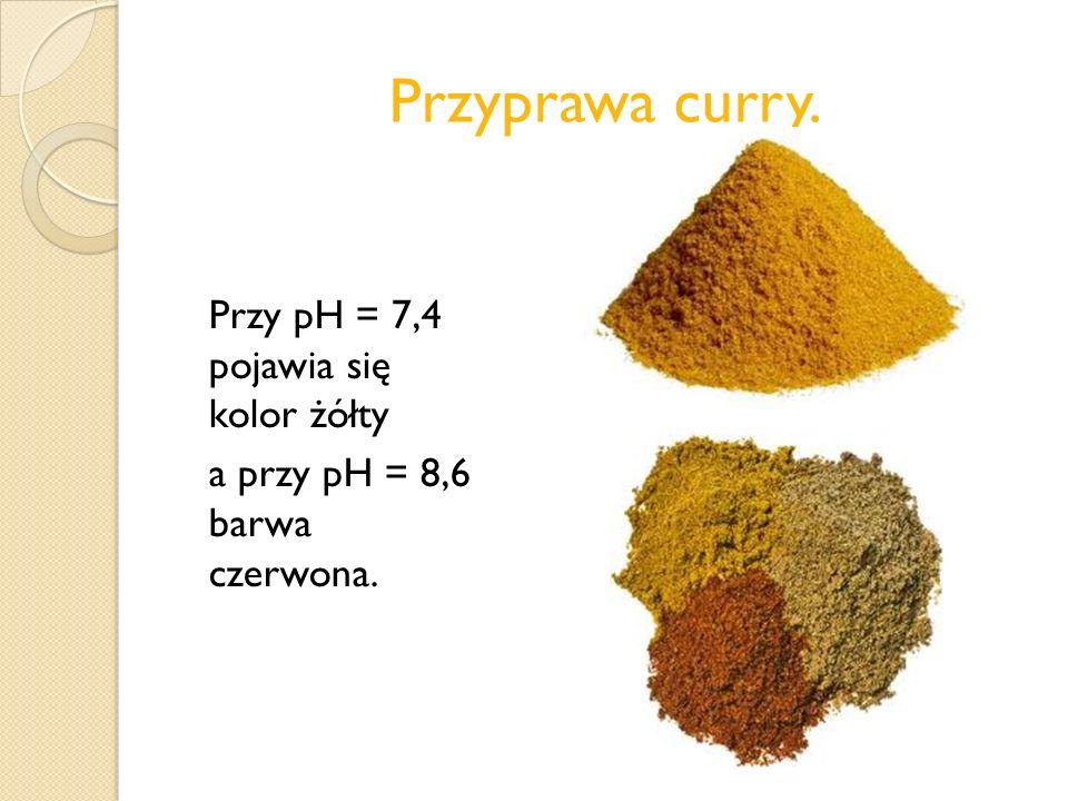 Przyprawa curry. Przy pH = 7,4 pojawia się kolor żółty a przy pH = 8,6 barwa czerwona.