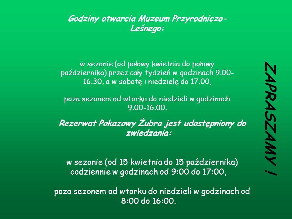 ZAPRASZAMY ! Godziny otwarcia Muzeum Przyrodniczo-Leśnego: