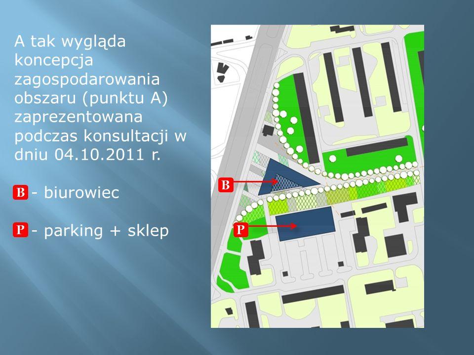 A tak wygląda koncepcja zagospodarowania obszaru (punktu A) zaprezentowana podczas konsultacji w dniu 04.10.2011 r.