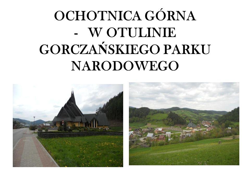 OCHOTNICA GÓRNA - W OTULINIE GORCZAŃSKIEGO PARKU NARODOWEGO
