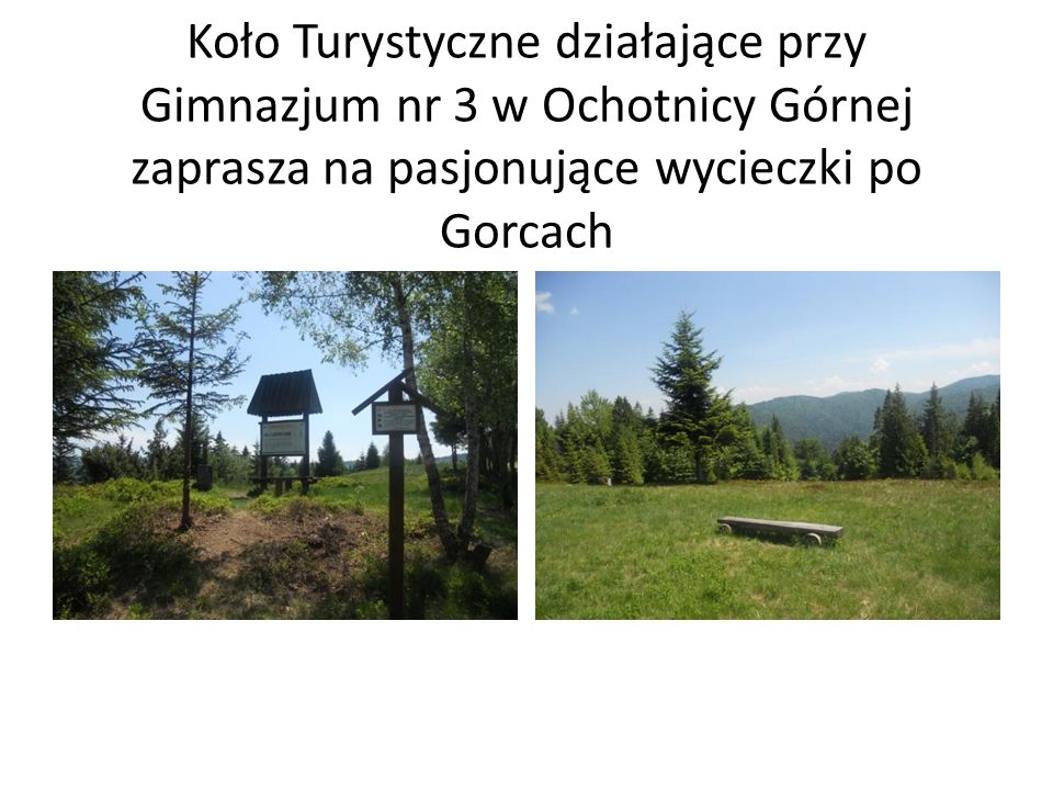 Koło Turystyczne działające przy Gimnazjum nr 3 w Ochotnicy Górnej zaprasza na pasjonujące wycieczki po Gorcach