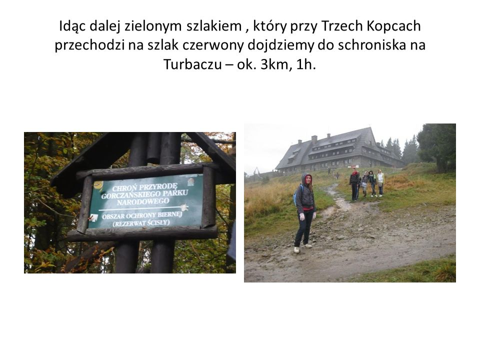 Idąc dalej zielonym szlakiem , który przy Trzech Kopcach przechodzi na szlak czerwony dojdziemy do schroniska na Turbaczu – ok.