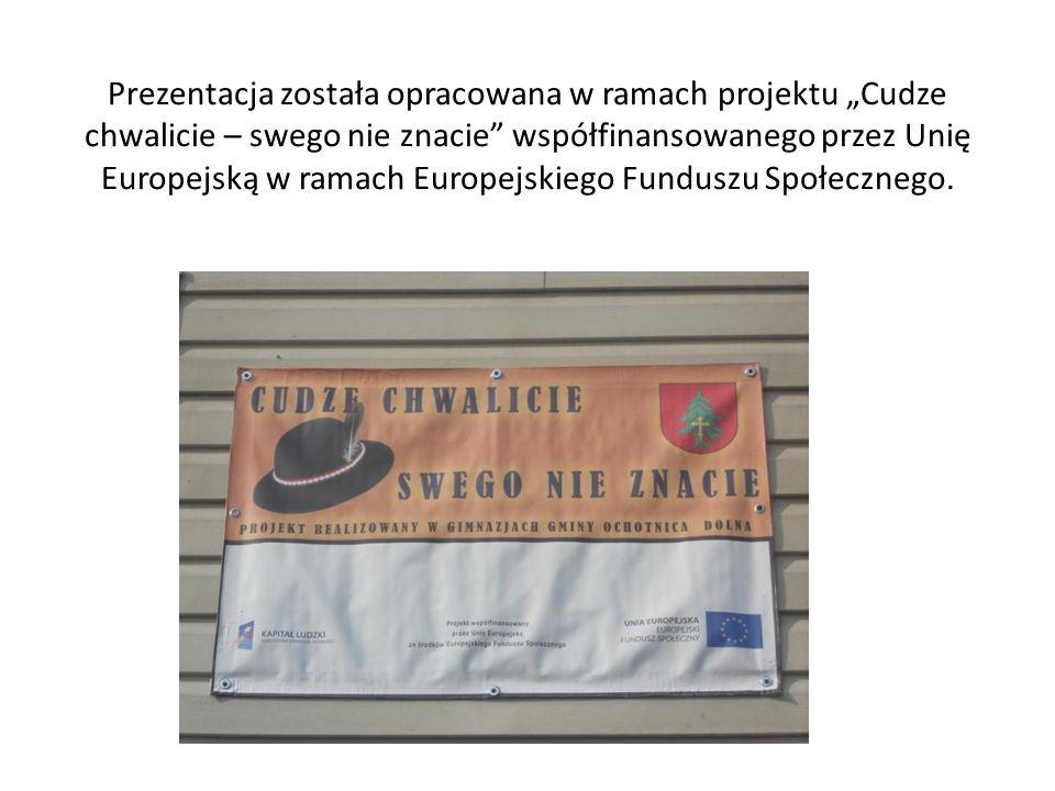 """Prezentacja została opracowana w ramach projektu """"Cudze chwalicie – swego nie znacie współfinansowanego przez Unię Europejską w ramach Europejskiego Funduszu Społecznego."""
