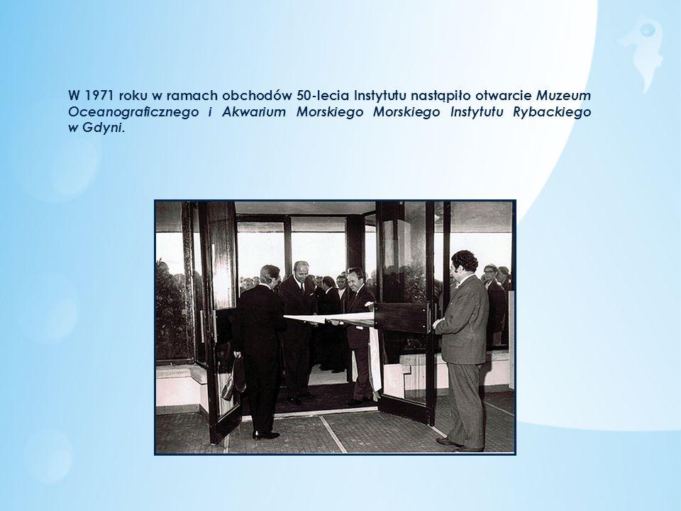 W 1971 roku w ramach obchodów 50-lecia Instytutu nastąpiło otwarcie Muzeum Oceanograficznego i Akwarium Morskiego Morskiego Instytutu Rybackiego w Gdyni.