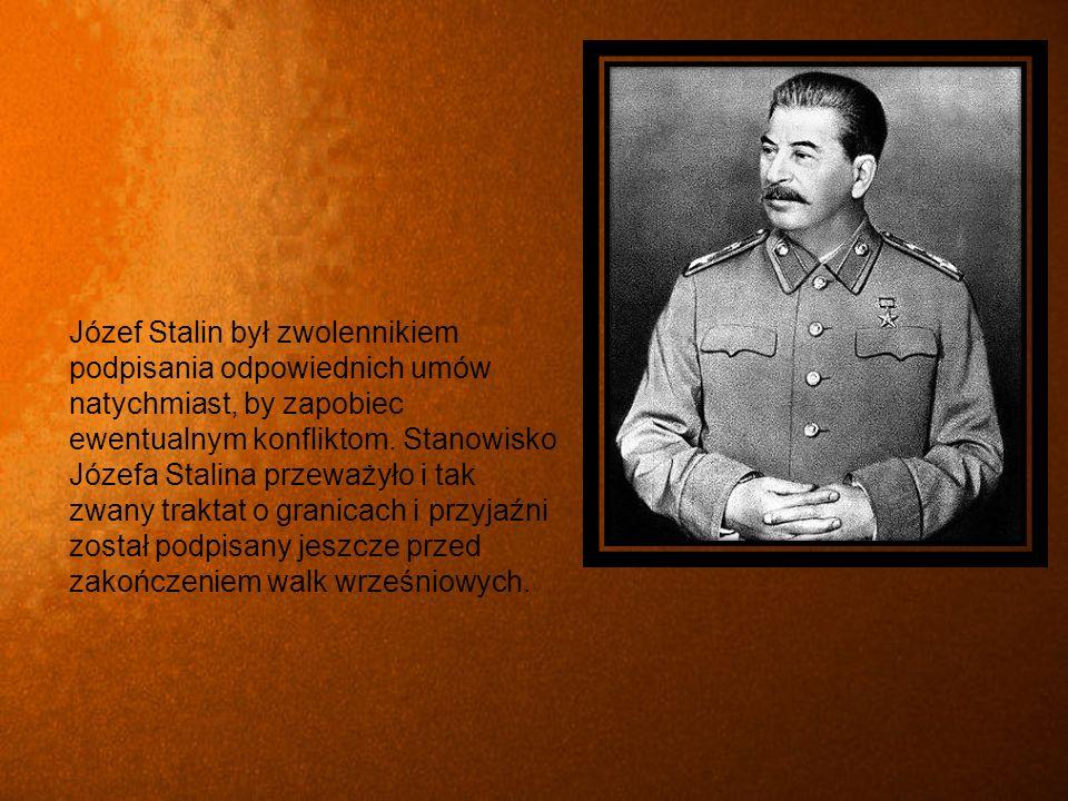 Józef Stalin był zwolennikiem podpisania odpowiednich umów natychmiast, by zapobiec ewentualnym konfliktom.