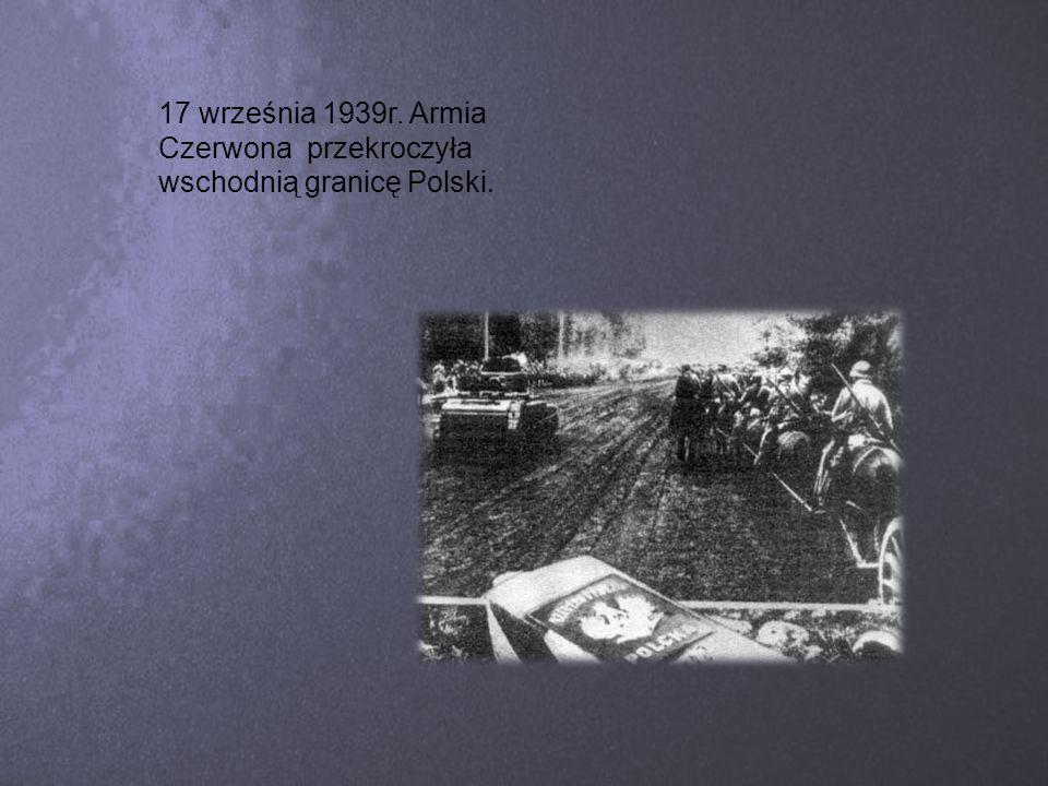17 września 1939r. Armia Czerwona przekroczyła wschodnią granicę Polski.