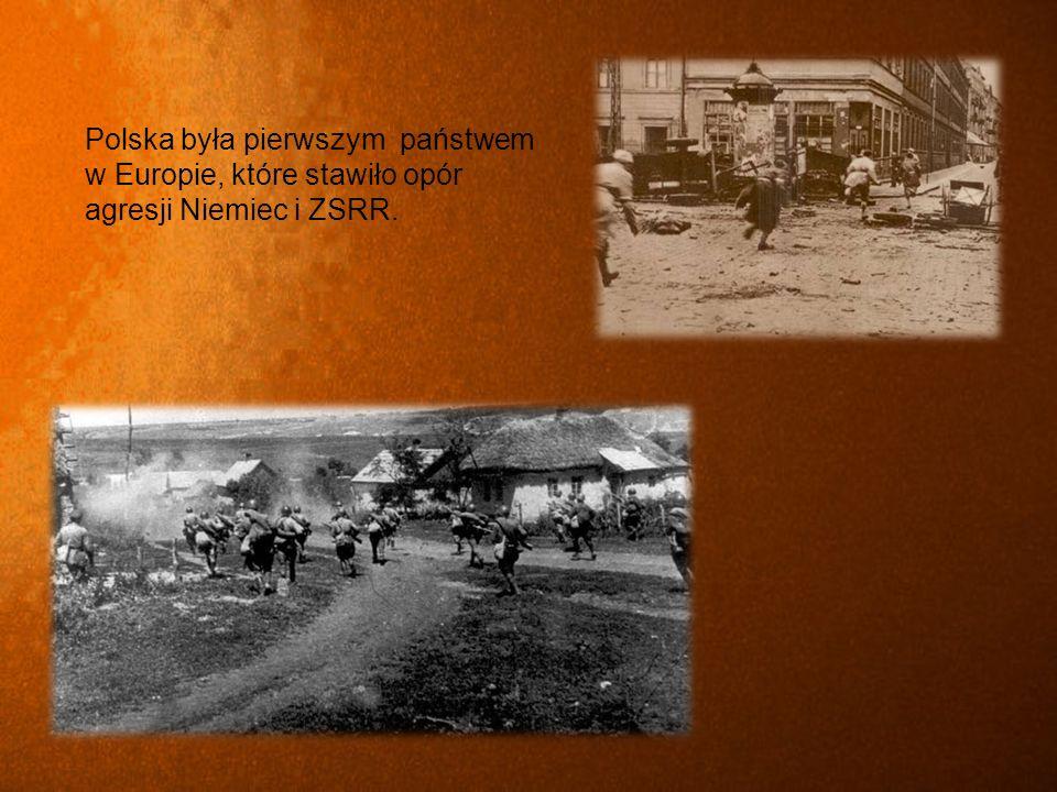 Polska była pierwszym państwem w Europie, które stawiło opór agresji Niemiec i ZSRR.