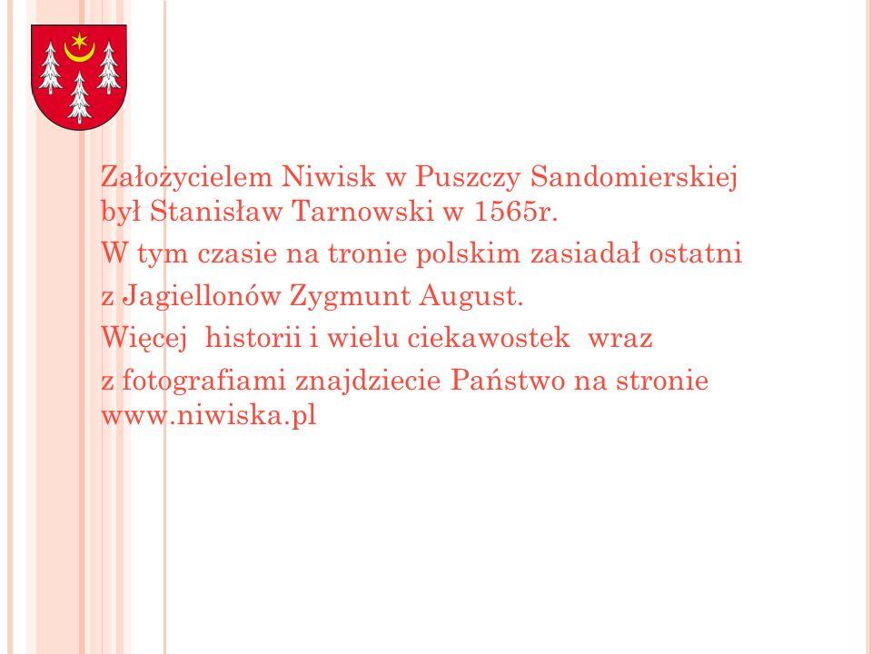 Założycielem Niwisk w Puszczy Sandomierskiej był Stanisław Tarnowski w 1565r.