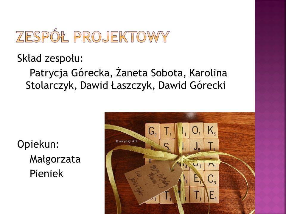Zespół projektowy Skład zespołu: Patrycja Górecka, Żaneta Sobota, Karolina Stolarczyk, Dawid Łaszczyk, Dawid Górecki Opiekun: Małgorzata Pieniek