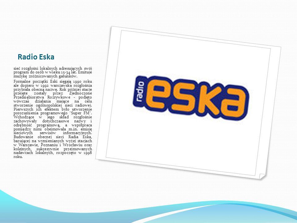 Radio Eska sieć rozgłośni lokalnych adresujących swój program do osób w wieku 15-34 lat. Emituje muzykę zróżnicowanych gatunków.