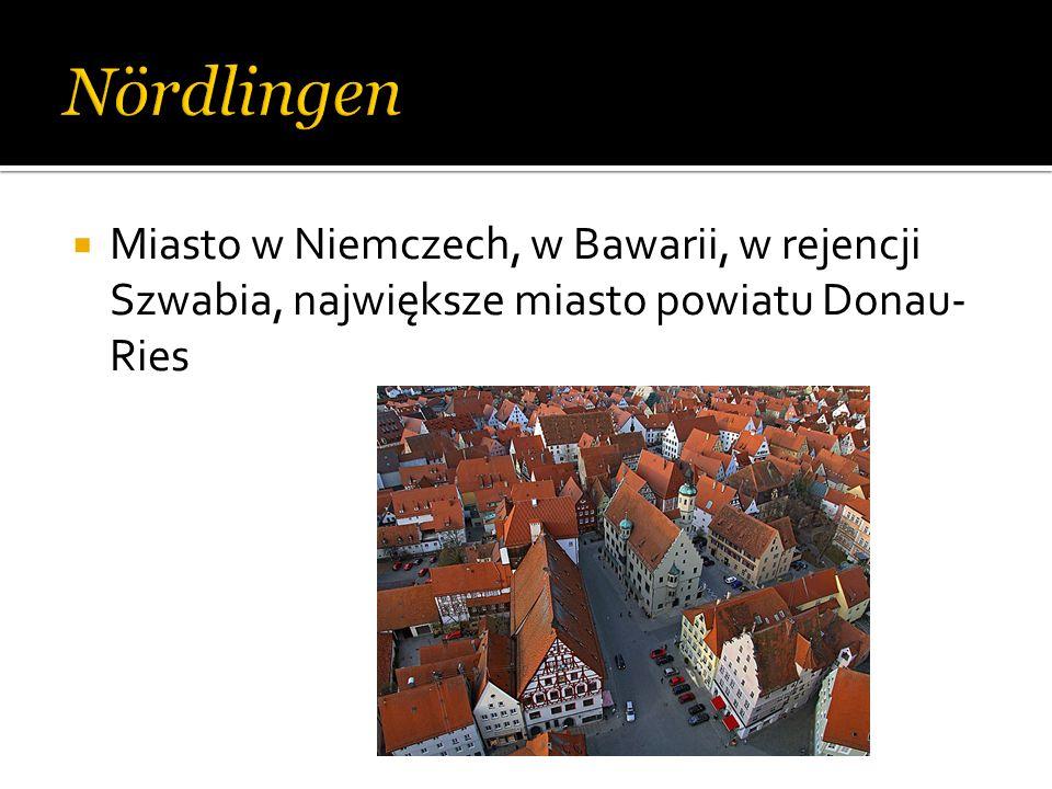 Nördlingen Miasto w Niemczech, w Bawarii, w rejencji Szwabia, największe miasto powiatu Donau-Ries