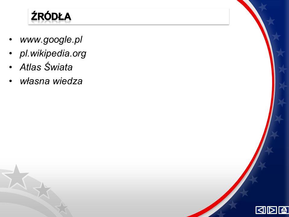 ŹRÓDŁA www.google.pl pl.wikipedia.org Atlas Świata własna wiedza