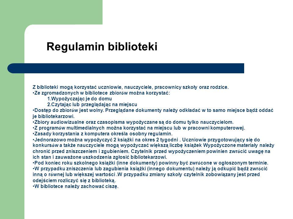 Regulamin biblioteki Z biblioteki mogą korzystać uczniowie, nauczyciele, pracownicy szkoły oraz rodzice.