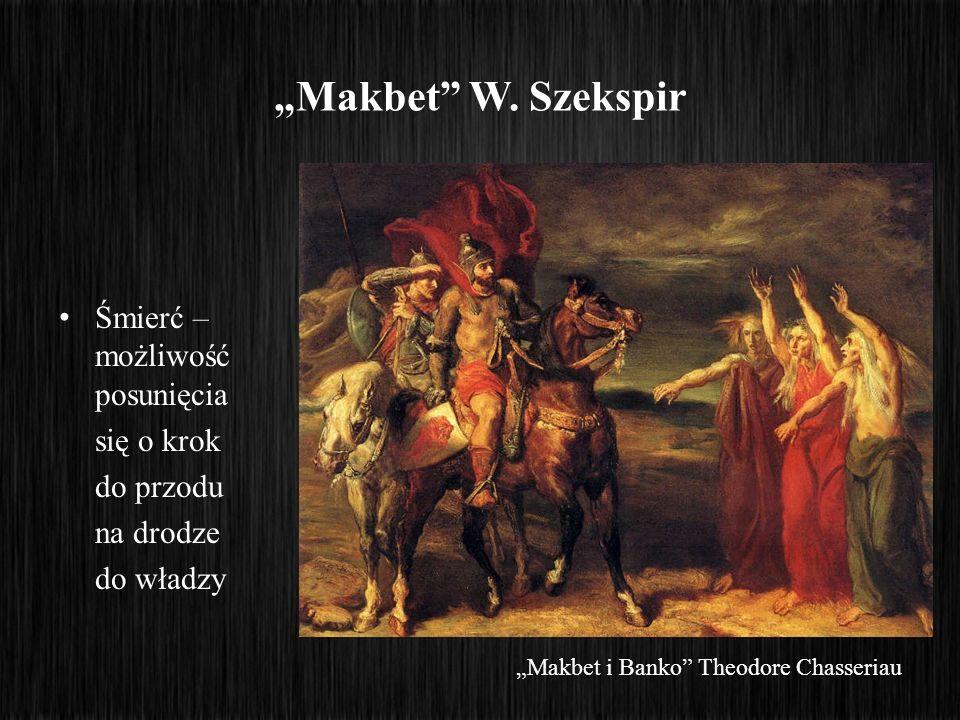 """""""Makbet W. Szekspir Śmierć – możliwość posunięcia się o krok"""