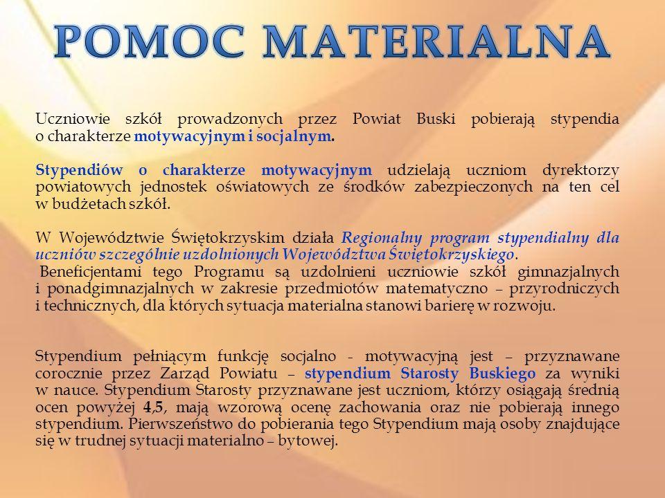 POMOC MATERIALNA Uczniowie szkół prowadzonych przez Powiat Buski pobierają stypendia o charakterze motywacyjnym i socjalnym.