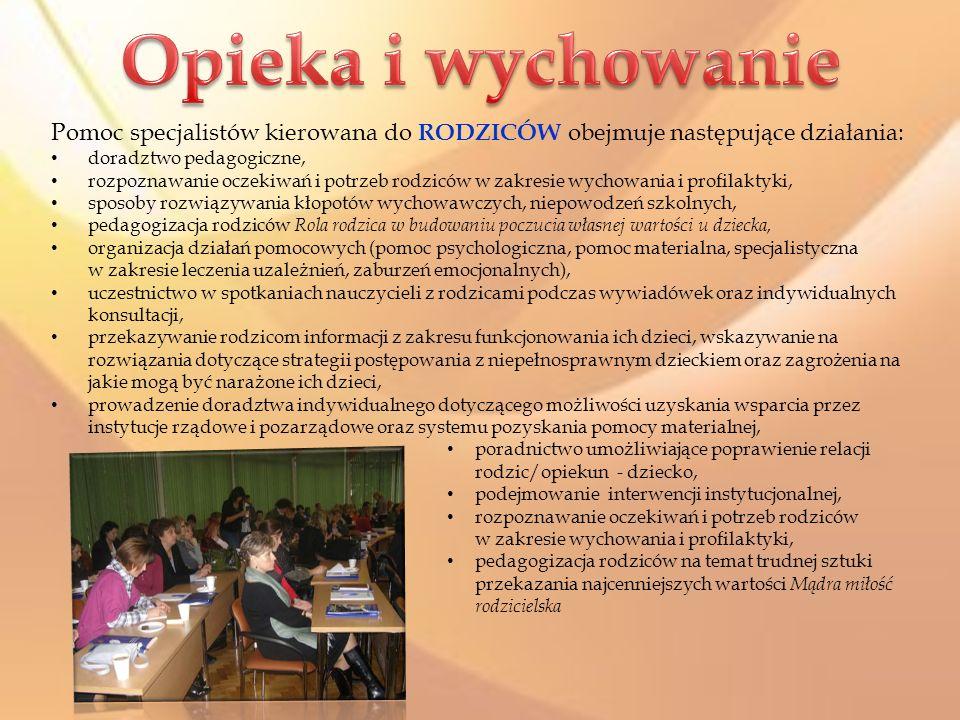 Opieka i wychowanie Pomoc specjalistów kierowana do RODZICÓW obejmuje następujące działania: doradztwo pedagogiczne,