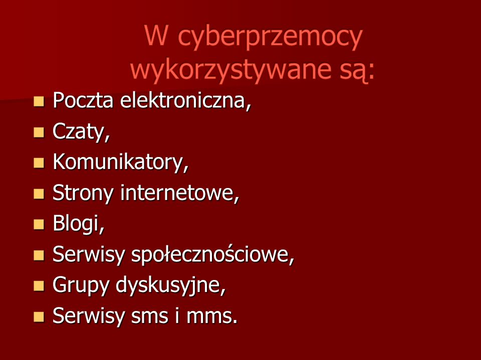W cyberprzemocy wykorzystywane są: