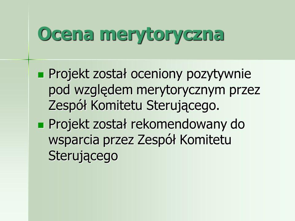 Ocena merytoryczna Projekt został oceniony pozytywnie pod względem merytorycznym przez Zespół Komitetu Sterującego.