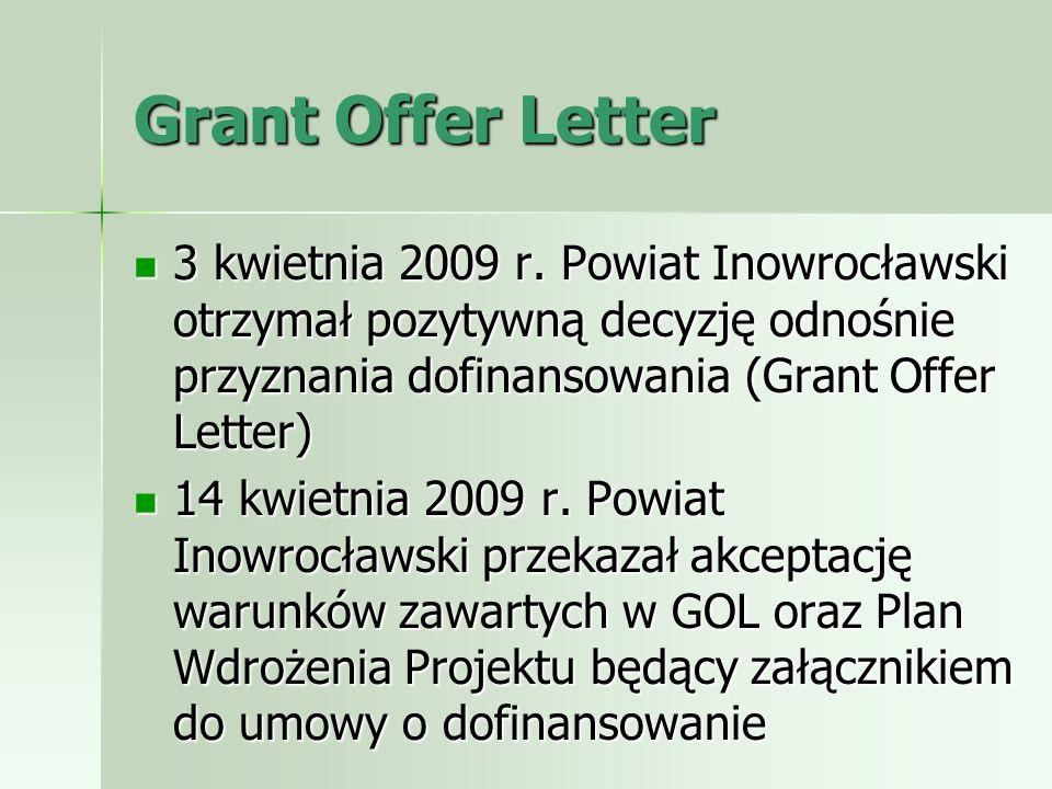 Grant Offer Letter 3 kwietnia 2009 r. Powiat Inowrocławski otrzymał pozytywną decyzję odnośnie przyznania dofinansowania (Grant Offer Letter)